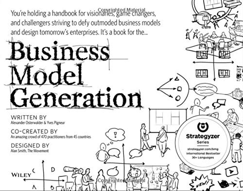 Business Model Generation: A Handbook for Visionaries, Game Changers, and Challengers from John Wiley Sons