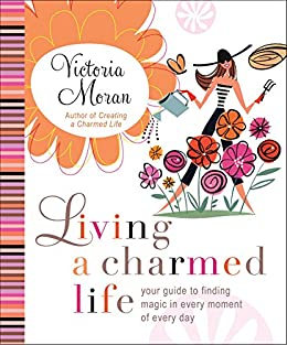 Living a Charmed Life: Your Guide to Finding Magic in Every Moment of Every Day by [Moran, Victoria]