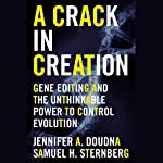 A Crack in Creation: Gene Editing and the Unthinkable Power to Control Evolution | Jennifer A. Doudna,Samuel H. Sternberg