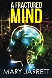 A Fractured Mind, Mary Jarrett, 1493161938