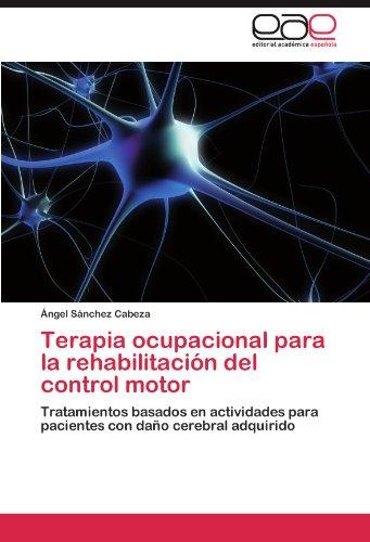 Descargar Libro Terapia Ocupacional Para La Rehabilitación Del Control Motor Sánchez Cabeza Ángel