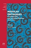 Modular Ontologies : Proceedings of the Fifth International Workshop (WoMO 2011), O. Kutz, T. Schneider, 1607507986