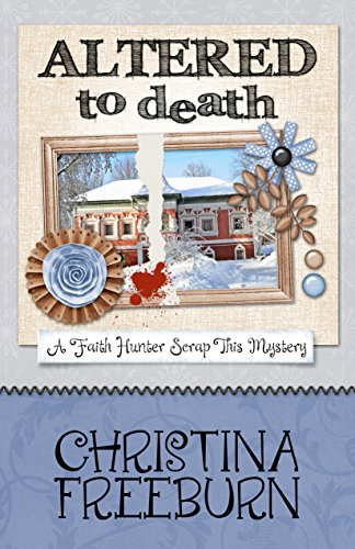 Altered To Death (A Faith Hunter Scrap This Mystery Book 6) ()