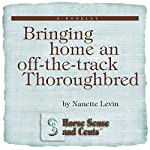 Bringing Home an Off-the-Track Thoroughbred: Horse Sense and Cents | Nanette Levin