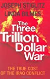img - for The Three Trillion Dollar War: The True Cost of the Iraq Conflict by Joseph Stiglitz (28-Feb-2008) Hardcover book / textbook / text book