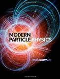 Modern Particle Physics, Thomson, Mark, 1107034264