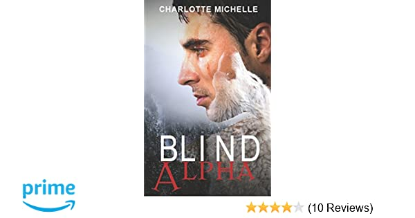 Blind Alpha: Charlotte Michelle: 9781680308785: Amazon com: Books