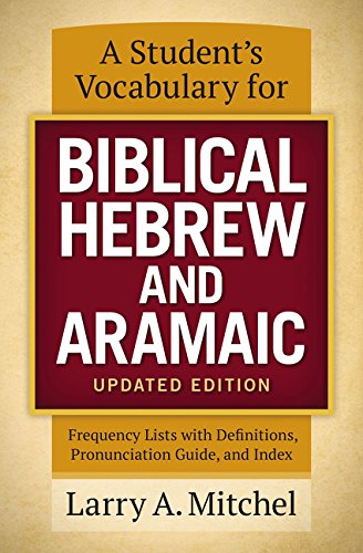 A Student's Vocabulary for Biblical Hebrew and Aramaic, Updated Edition: Frequency Lists with Definitions, Pronunciation Guide, and Index