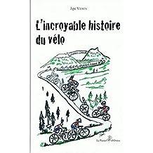 L'incroyable histoire du vélo (French Edition)
