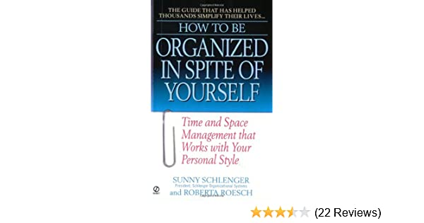 How to be organized in spite of yourself time and space management how to be organized in spite of yourself time and space management that works with your personal style sunny schlenger roberta roesch 9780451197467 fandeluxe Images