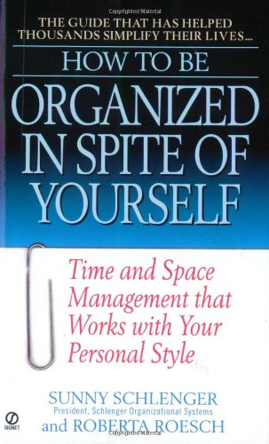 How to be organized in spite of yourself time and space management how to be organized in spite of yourself time and space management that works with your personal style sunny schlenger roberta roesch 9780451197467 fandeluxe Gallery