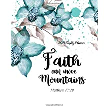 "2019 Weekly Planner Faith Can Move Mountains: 8"" x 10"" Monthly Daily Planner Calendar Schedule Organizer Christian Quote Bible Verse Theme"
