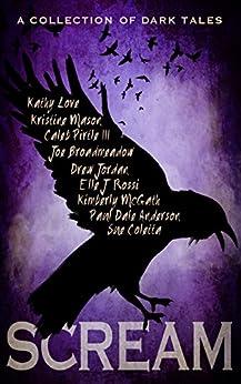 SCREAM: A Collection of Dark Tales by [Love, Kathy, Mason, Kristine, Pirtle III, Caleb, Broadmeadow, Joe, Jordan, Drew, Rossi, Elle J, McGath, Kimberly, Anderson, Paul Dale, Coletta, Sue]