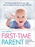 First-Time Parent: The Honest Guide to Coping Brilliantly and Staying...