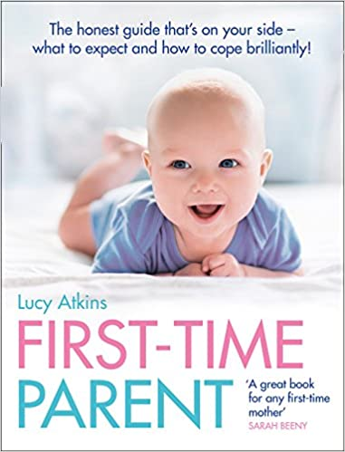 First Time Parent The Honest Guide To Coping Brilliantly And