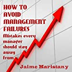 How to Avoid Management Failures: Mistakes Every Manager Should Stay Away From | Jaime Maristany