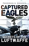 img - for Captured Eagles: Secrets of the Luftwaffe (General Aviation) book / textbook / text book