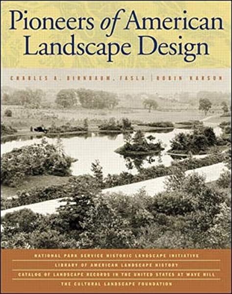 Pioneers Of American Landscape Design Professional Architecture Birnbaum Charles A Karson Robin Historic Landscape Initiative National Park Service History Inc 0639785319023 Books