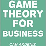 Game Theory for Business: How Successful Entrepreneurs Apply Game Theory in Their Businesses | Can Akdeniz
