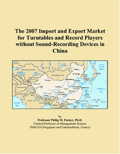 Download The 2007 Import and Export Market for Turntables and Record Players without Sound-Recording Devices in China PDF