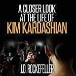 A Closer Look at the Life of Kim Kardashian: J.D. Rockefeller's Book Club   J.D. Rockefeller