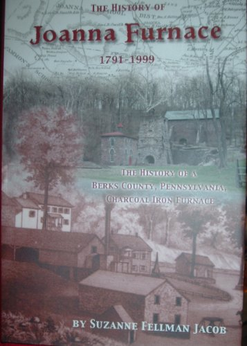 The history of Joanna Furnace, 1791-1999: The history of a Berks County, Pennsylvania, charcoal iron furnace