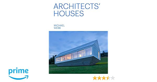 Architects Houses Michael Webb 9781616897024 Amazon Com Books