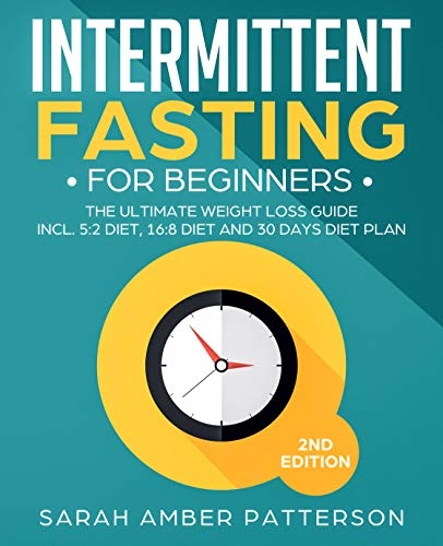 Intermittent Fasting for Beginners: The Ultimate Weight Loss Guide incl. 5:2 Diet, 16:8 Diet and 30 Days Diet Plan (Intermittent Fasting Diet Plan For Fat Loss)