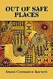 Out of Safe Places, Imani Constance Johnson-Burnett, 0557790077