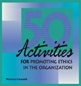 50 Activities for Promoting Ethics within the Organization (50 Activities Series)