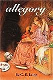 Allegory, C. E. Laine, 0595224628