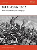 Tel El-Kebir 1882: Wolseley's Conquest of Egypt (Campaign, Band 27)