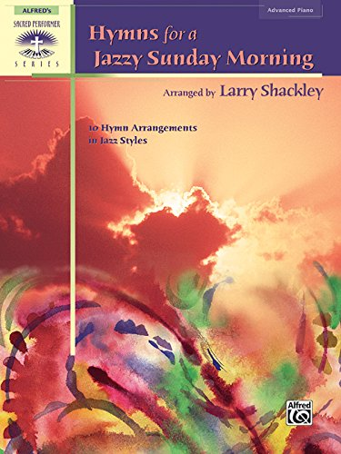 Hymns for a Jazzy Sunday Morning: 10 Hymn Arrangements in Jazz Styles (Sacred Performer (Jazz Style Arrangements)