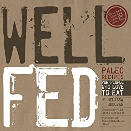 Well Fed: Paleo Recipes for People Who Love to Eat by [Joulwan, Melissa]