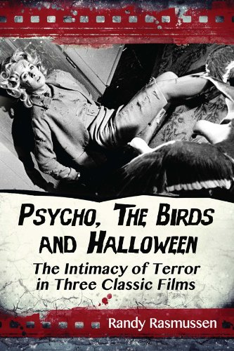 Psycho, The Birds and Halloween: The Intimacy of Terror in Three Classic -