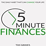 Five Minute Finances: The Daily Habit That Can Change Your Life | Tim Grimes