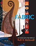 A Fabric Journey: An Inside Look at the Quilts of Ruth B. McDowell
