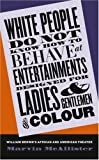 White People Do Not Know How to Behave at Entertainments Designed for Ladies and Gentlemen of Colour, Marvin McAllister, 0807854506