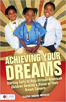 Achieving Your Dreams:Starting Early to Help African American Children Develop a Vision of Their Dream Careers