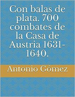 700 combates de la Casa de Austria 1631-1640. (Spanish Edition) (Spanish) Paperback – March 3, 2017