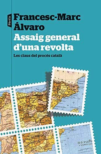 Assaig general d'una revolta: Les claus del procés català (P.VISIONS) por Francesc-Marc Álvaro