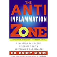 The Anti-Inflammation Zone: Reversing the Silent Epidemic That's Destroying Our Health (The Zone)
