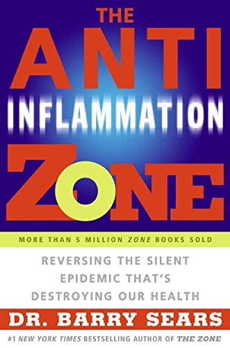 The Anti-Inflammation Zone: Reversing the Silent Epidemic That's Destroying Our Health (The Zone) pdf epub