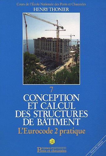Conception et calcul des structures de bâtiment: L'eurocode 2 pratique. Tome 7. Broché – 4 février 2010 Henry Thonier 2859784462 Bâtiment travaux publics Technologies