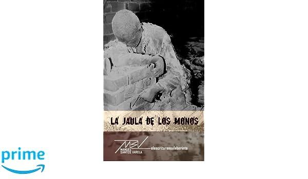 La jaula de los monos (Spanish Edition): Manuel Santos Varela: 9781499503661: Amazon.com: Books