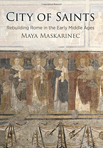 City of Saints: Rebuilding Rome in the Early Middle Ages (The Middle Ages Series)