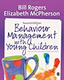 Behaviour Management with Young Children : Crucial First Steps with Children 3-7 Years, Rogers, Bill and McPherson, Elizabeth, 1446282880