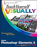 Teach Yourself Visually Photoshop Elements 6 by Mike Wooldridge