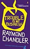 Trouble Is My Business by Raymond Chandler front cover