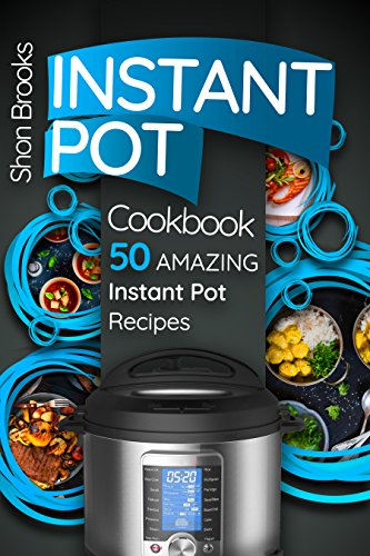 Instant Pot Cookbook: 50 Amazing Instant Pot Recipes by Shon Brooks